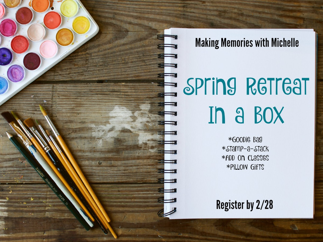 www.MakingMemorieswithMichelle.com Registration for Spring 2019 Retreat-in-a-Box ends 2/28.