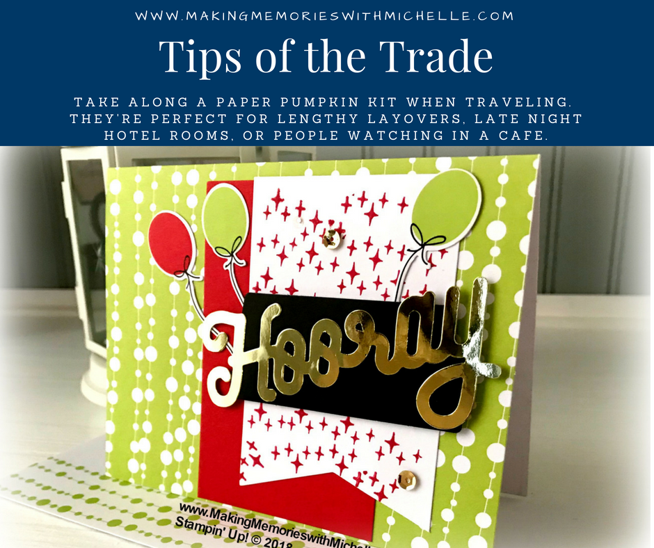 www.MakingMemorieswithMichelle.com  Tips of the Trade:  Take along a Paper Pumpkin Kit when traveling.  Stampin' Up! © 2018