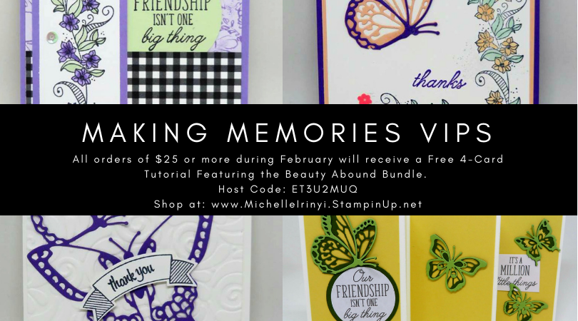 www.MakingMemorieswithMichelle February VIPs will receive a 4-card tutorial featuring the Beauty Abounds Bundle. Just spend $25 or more in my store.