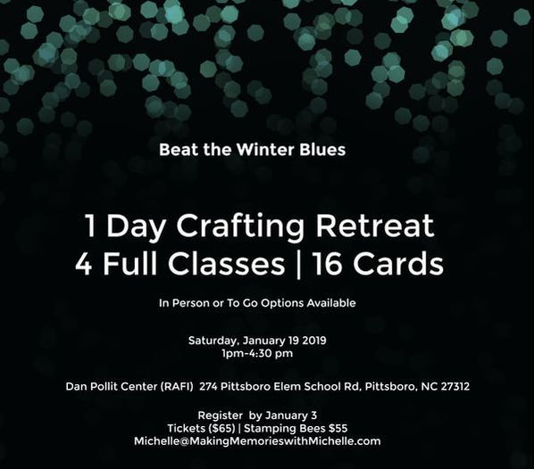 www.MakingMemorieswithMichelle.com Beat the winter blues! 1/2 day mini stamping retreat. 16-card in all. Register by 1/3/19. Available To Go, too!