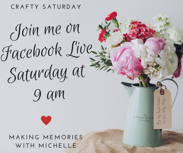 Join me Saturday's @ 9 am for Crafty Saturday, my weekly Facebook Live event. www.MakingMemorieswithMichelle.com Stampin' Up! © 2018