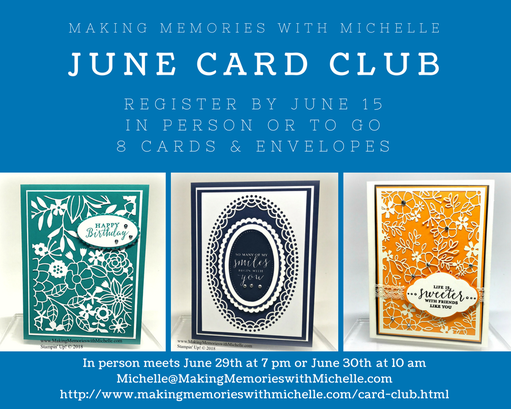 Registration ends 6/15 for June's Card Club. Email me to register. Michelle@MakingMemorieswithMichelle.com Stampin' Up! © 2018