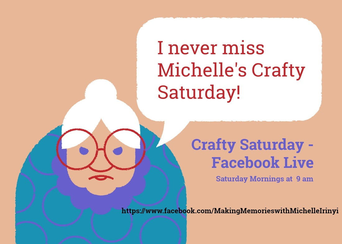 www.MakingMemorieswithMichelle.com Crafty Saturday - come craft with me on Facebook every Saturday morning at 9 am.