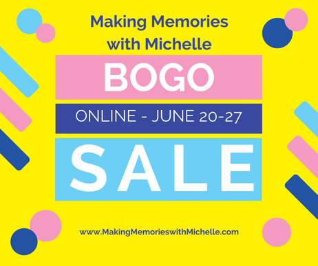 Online BOGO sale! 6/20-6/27 only at www.MakingMemorieswithMichelle.com