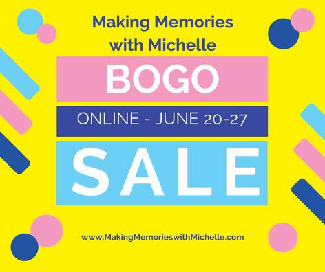 ONLINE BOGO sale. 6/20-6/27. www.MakingMemorieswithMichelle.com