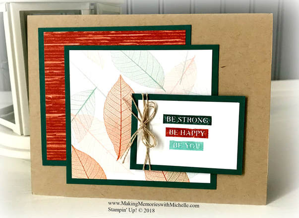Be Strong. Be Happy. Be You. Rooted in Nature. www.MakingMemorieswithMichelle.com Stampin' Up! © 2018