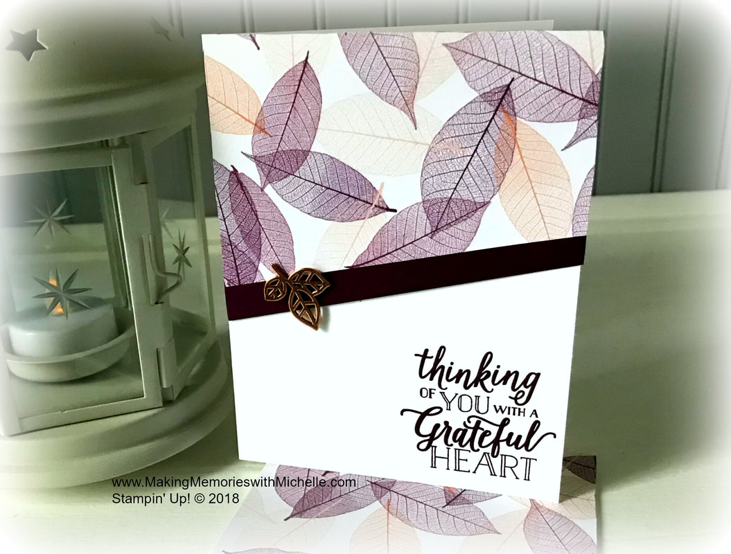 www.MakingMemorieswithMichelle.com oday's Crafty Saturday Card features the Nature's Poem Designer Series Paper from the 2018 annual catalog, with a sentiment from the Falling for Leaves Stamp Set found in 2018 holiday catalog. Stampin' Up! © 2018