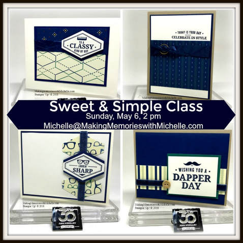 May's Sweet & Simple Class (May 6th) has 2 options: in person or to go. Register by May 6th to reserve your spot. Making Memories with Michelle. Stampin' Up! © 2018