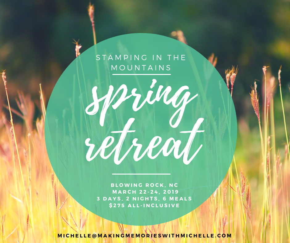 www.MakingMemorieswithMichelle.com Registration is now open for the March 22-24 Spring Retreat. Special Early Bird Pricing ends 11/1; Full registration is due 1/1/19. Visit https://www.makingmemorieswithmichelle.com/stamping-in-the-mountains-retreat.html for more information.