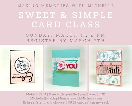 Last Day to Register for the March 2018 Sweet & Simple Card Class. In Person, or To Go.