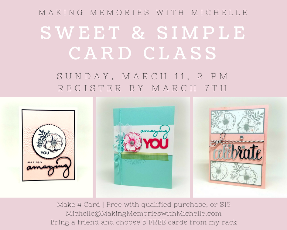 Sweet & Simple Card Class 3/11. Email me to register today. In Person, or have your kit delivered to your door.