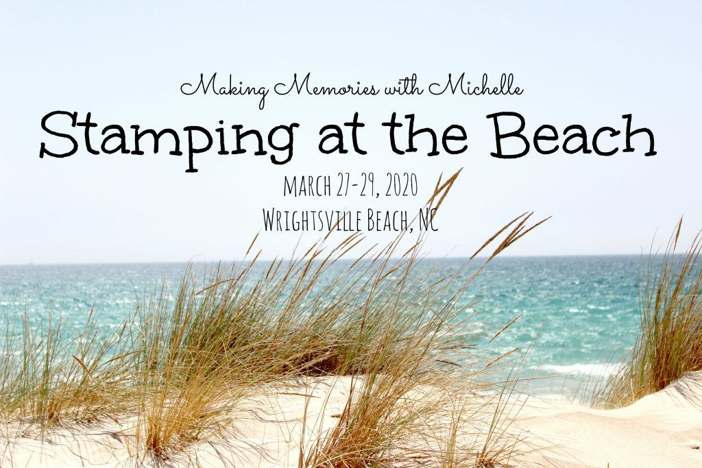 Making Memories with Michelle Stamping at the Beach Spring Retreat